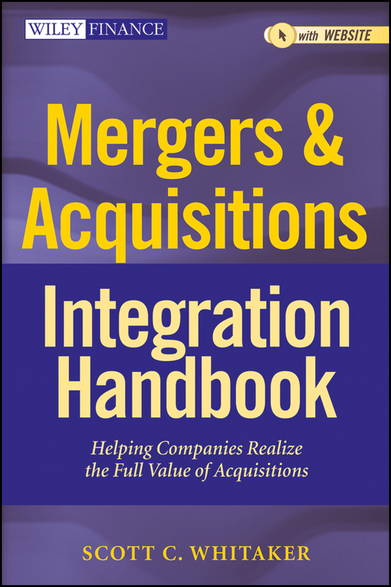 Scott Whitaker C. Mergers & Acquisitions Integration Handbook. Helping Companies Realize The Full Value of Acquisitions xml integration into an sql based cep engine