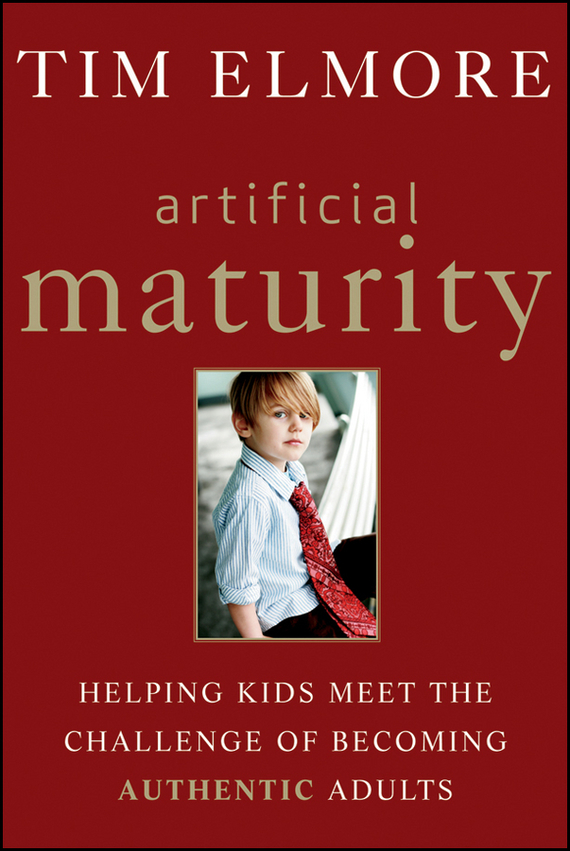 Tim  Elmore Artificial Maturity. Helping Kids Meet the Challenge of Becoming Authentic Adults nathaniel copsey tim haughton the jcms annual review of the european union in 2014