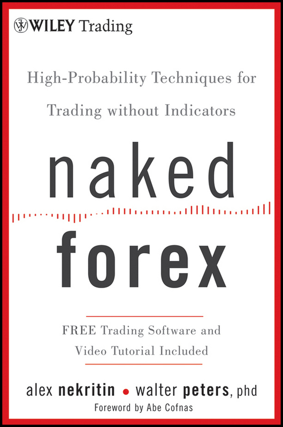 Alex  Nekritin Naked Forex. High-Probability Techniques for Trading Without Indicators mark helweg dynamic trading indicators winning with value charts and price action profile