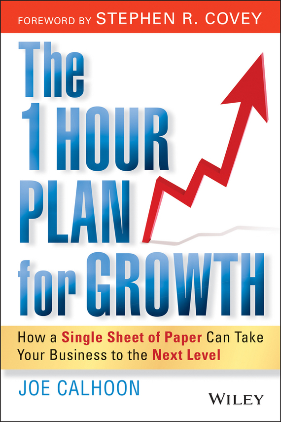 Joe Calhoon The One Hour Plan For Growth. How a Single Sheet of Paper Can Take Your Business to the Next Level mike collins the one page project manager for execution drive strategy and solve problems with a single sheet of paper