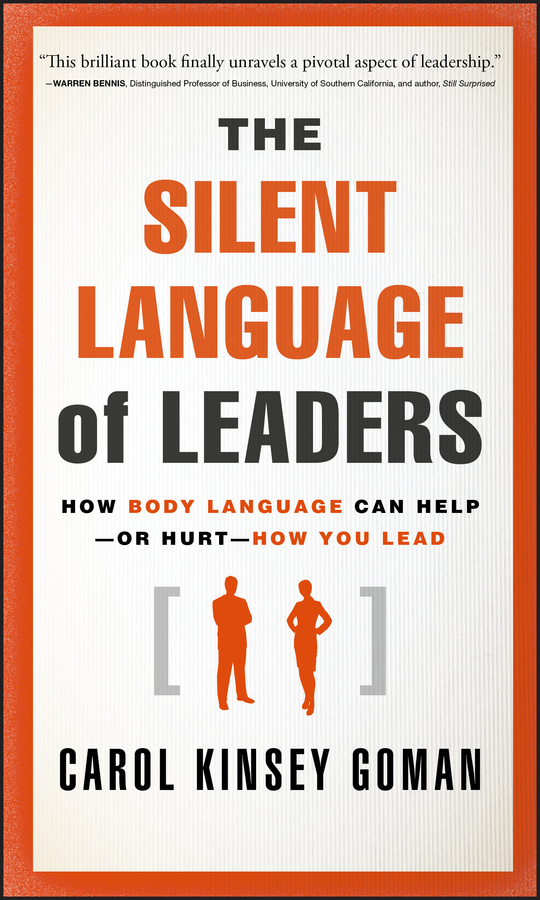 Carol Goman Kinsey The Silent Language of Leaders. How Body Language Can Help--or Hurt--How You Lead harkaway n the blind giant how to survive in the digital age