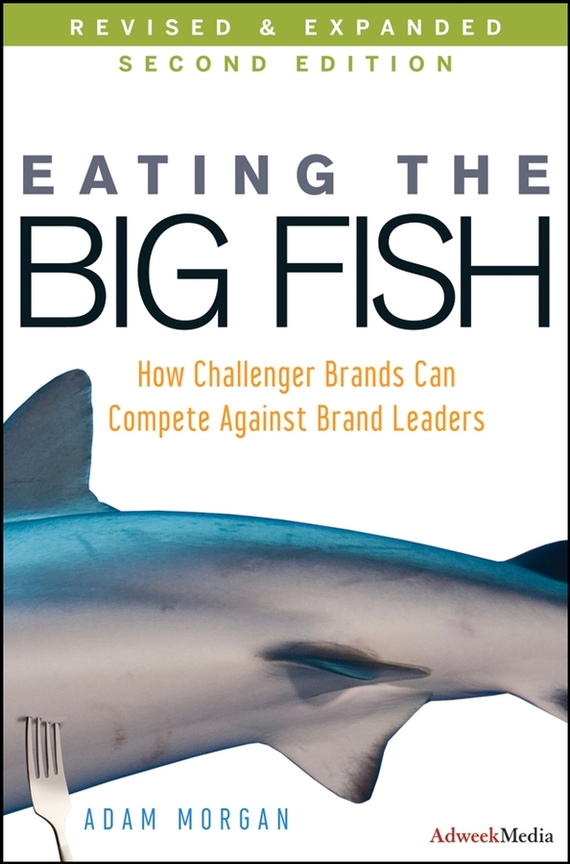 Adam  Morgan Eating the Big Fish. How Challenger Brands Can Compete Against Brand Leaders лодка intex challenger k1 68305