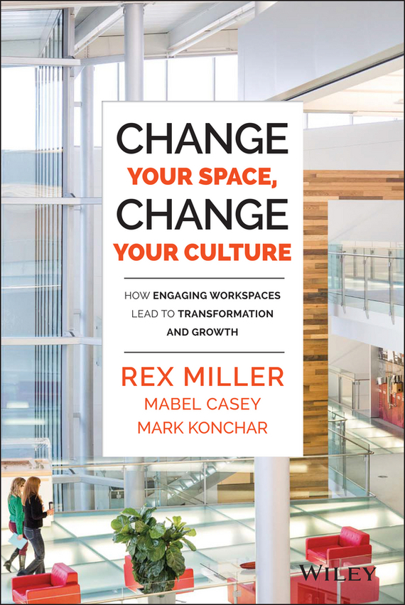 Rex  Miller Change Your Space, Change Your Culture. How Engaging Workspaces Lead to Transformation and Growth elena kotyrlo space time dynamics of fertility and commuting