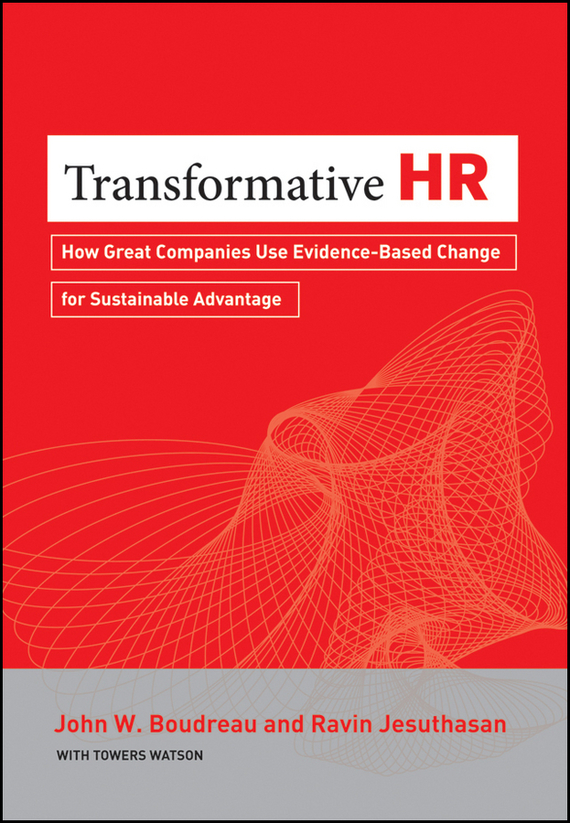Ravin  Jesuthasan Transformative HR. How Great Companies Use Evidence-Based Change for Sustainable Advantage efficiency of reform based curriculum