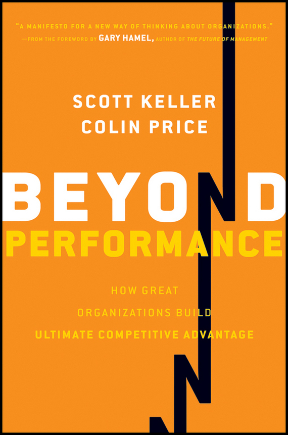 Scott  Keller Beyond Performance. How Great Organizations Build Ultimate Competitive Advantage seena sharp competitive intelligence advantage how to minimize risk avoid surprises and grow your business in a changing world
