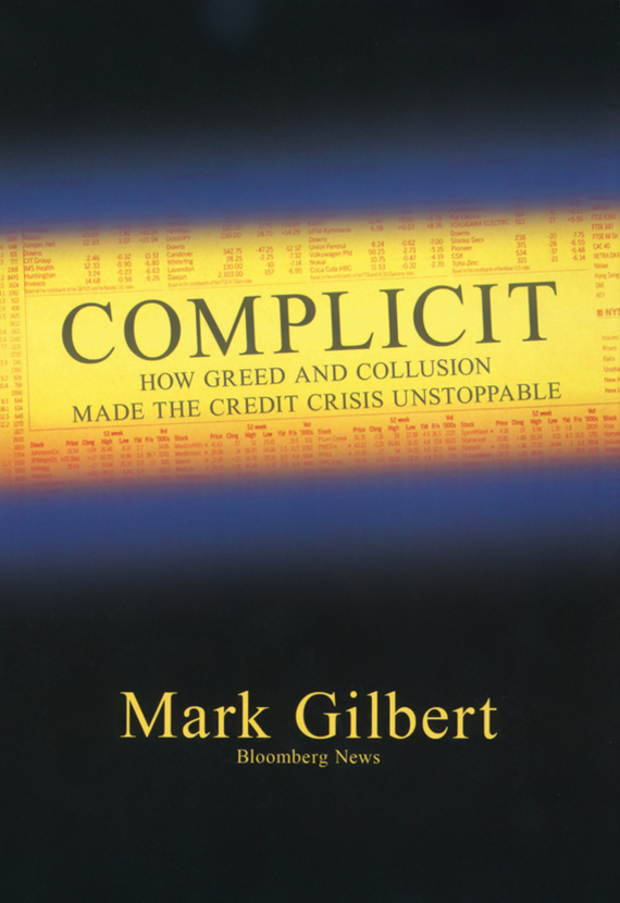Mark  Gilbert Complicit. How Greed and Collusion Made the Credit Crisis Unstoppable the regulation of otc derivatives and the global financial crisis