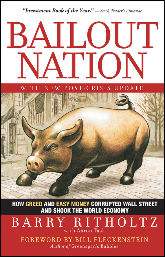 Barry  Ritholtz Bailout Nation. How Greed and Easy Money Corrupted Wall Street and Shook the World Economy canada in the world economy