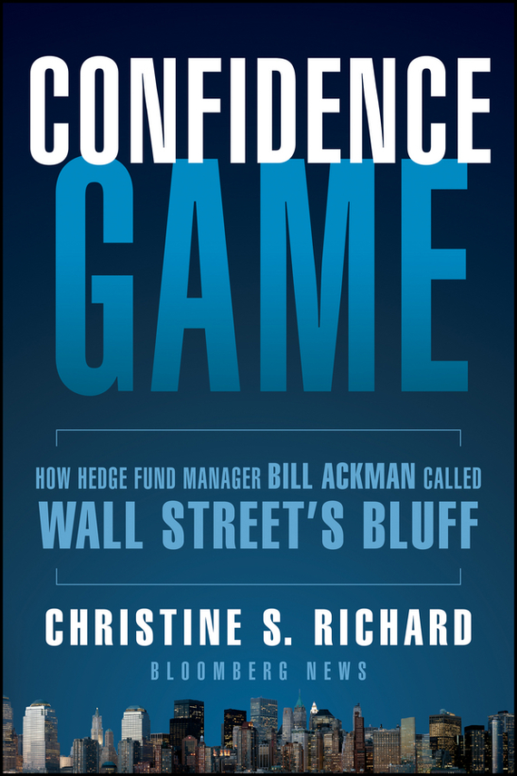 Christine Richard S. Confidence Game. How Hedge Fund Manager Bill Ackman Called Wall Street's Bluff delusion pубашка
