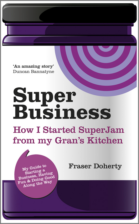Fraser Doherty SuperBusiness. How I Started SuperJam from My Gran's Kitchen сорочка ночная rosy сорочка ночная