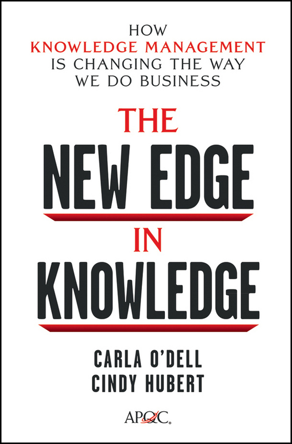 Carla O'dell The New Edge in Knowledge. How Knowledge Management Is Changing the Way We Do Business a large scale distributed knowledge organization system