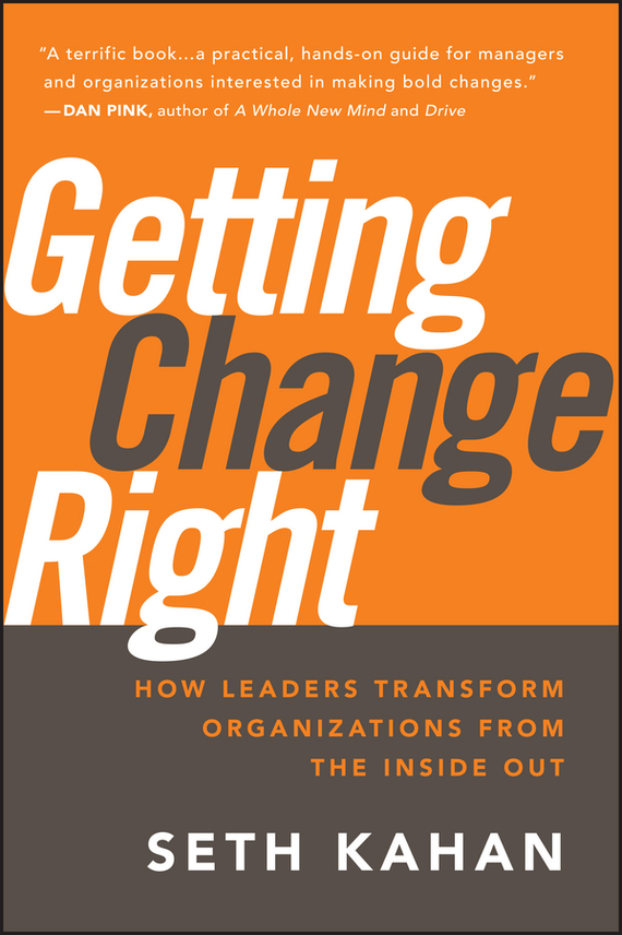 Bill George Getting Change Right. How Leaders Transform Organizations from the Inside Out alison green managing to change the world the nonprofit manager s guide to getting results