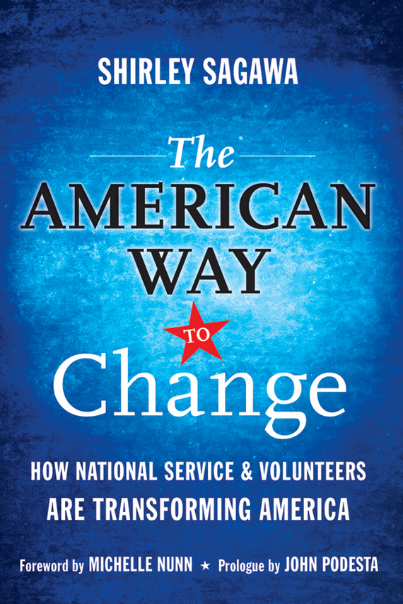 Shirley  Sagawa The American Way to Change. How National Service and Volunteers Are Transforming America jennifer bassett shirley homes and the lithuanian case