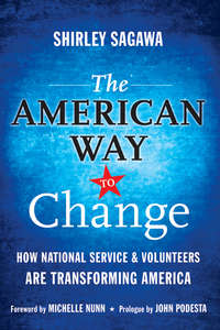 Shirley  Sagawa - The American Way to Change. How National Service and Volunteers Are Transforming America
