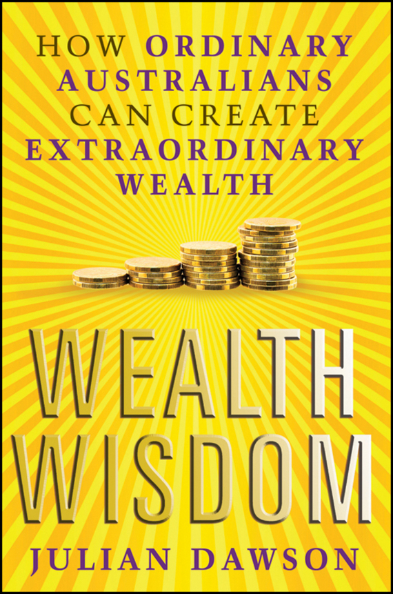Julian Dawson Wealth Wisdom. How Ordinary Australians Can Create Extraordinary Wealth sam henderson the one page financial plan everything you need to successfully manage your money and invest for wealth creation