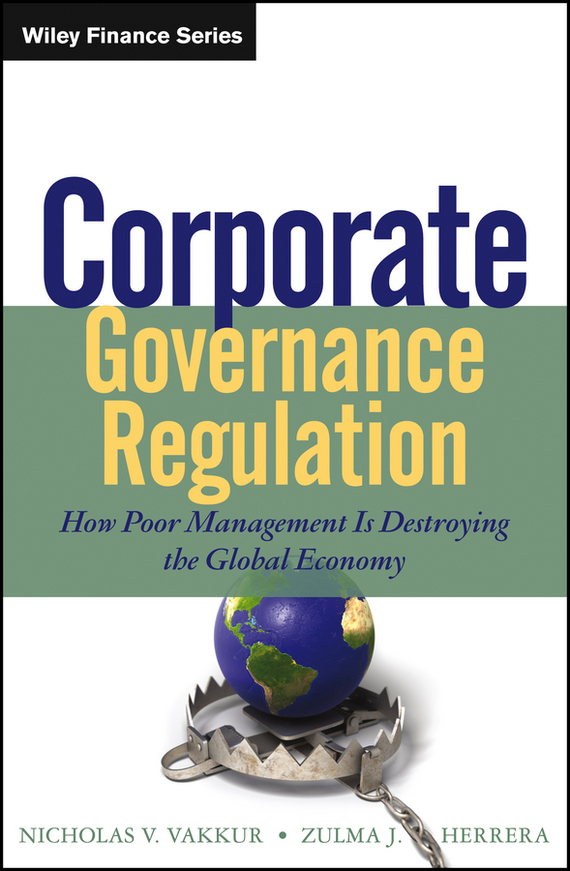 Zulma Herrera J. Corporate Governance Regulation. How Poor Management Is Destroying the Global Economy the price regulation of