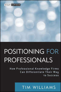 Tim  Williams - Positioning for Professionals. How Professional Knowledge Firms Can Differentiate Their Way to Success