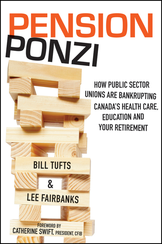 Bill  Tufts Pension Ponzi. How Public Sector Unions are Bankrupting Canada's Health Care, Education and Your Retirement terrence montague patients first closing the health care gap in canada