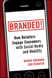Bernie  Brennan - Branded!. How Retailers Engage Consumers with Social Media and Mobility