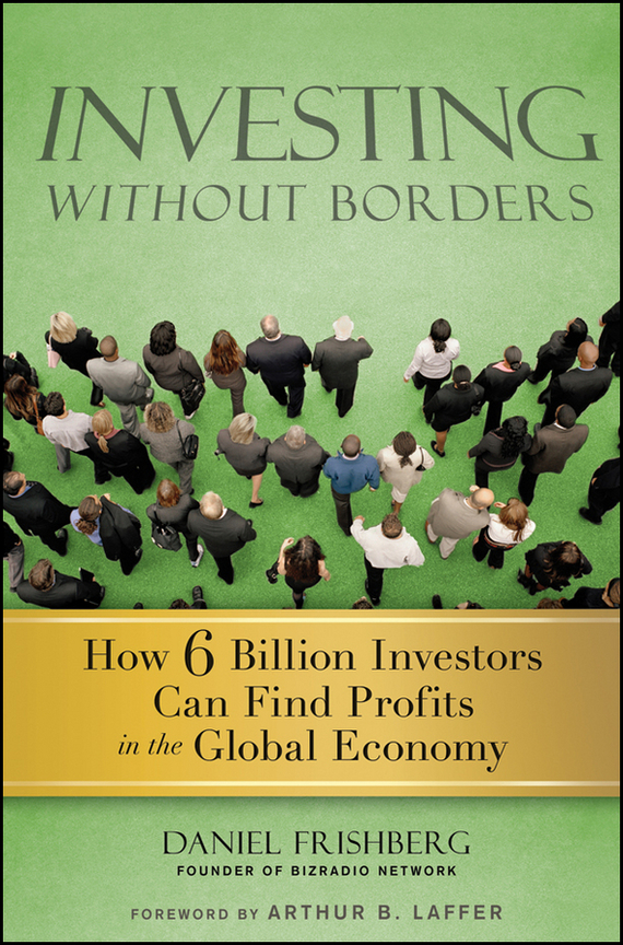 Daniel  Frishberg Investing Without Borders. How Six Billion Investors Can Find Profits in the Global Economy canada in the world economy