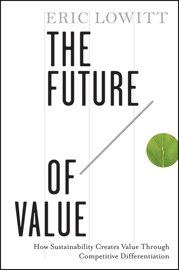 Eric  Lowitt The Future of Value. How Sustainability Creates Value Through Competitive Differentiation the future sound of london the future sound of london teachings from the electronic brain