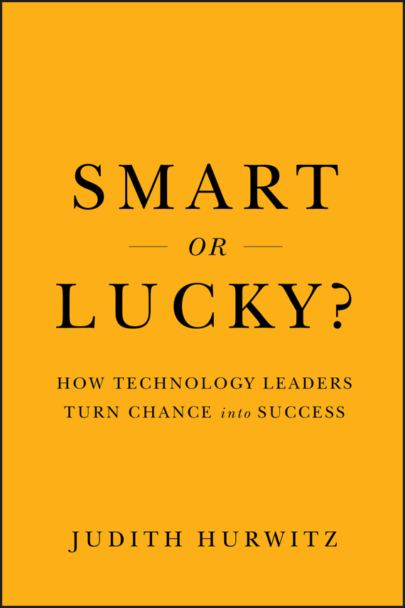 Judith  Hurwitz Smart or Lucky?. How Technology Leaders Turn Chance into Success complete how to be a gardener