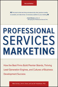 Mike  Schultz - Professional Services Marketing. How the Best Firms Build Premier Brands, Thriving Lead Generation Engines, and Cultures of Business Development Success