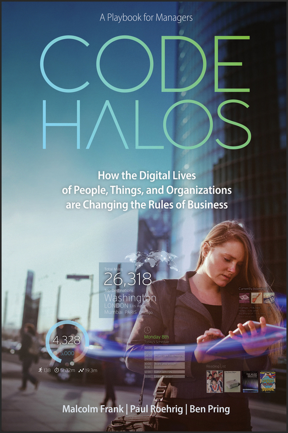 Malcolm  Frank Code Halos. How the Digital Lives of People, Things, and Organizations are Changing the Rules of Business frank buytendijk dealing with dilemmas where business analytics fall short