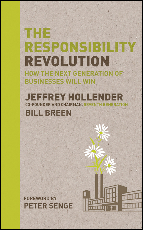 Jeffrey Hollender The Responsibility Revolution. How the Next Generation of Businesses Will Win chris malone the human brand how we relate to people products and companies
