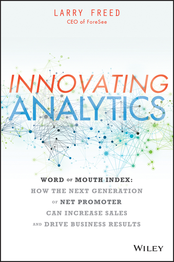 Larry  Freed Innovating Analytics. How the Next Generation of Net Promoter Can Increase Sales and Drive Business Results bart baesens profit driven business analytics