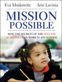 Eva  Moskowitz - Mission Possible. How the Secrets of the Success Academies Can Work in Any School