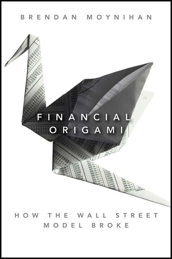 Brendan  Moynihan Financial Origami. How the Wall Street Model Broke financial analysis of steel industry in india