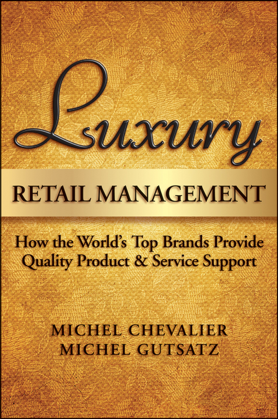 Michel Chevalier Luxury Retail Management. How the World's Top Brands Provide Quality Product and Service Support ISBN: 9780470830284 management of retail buying