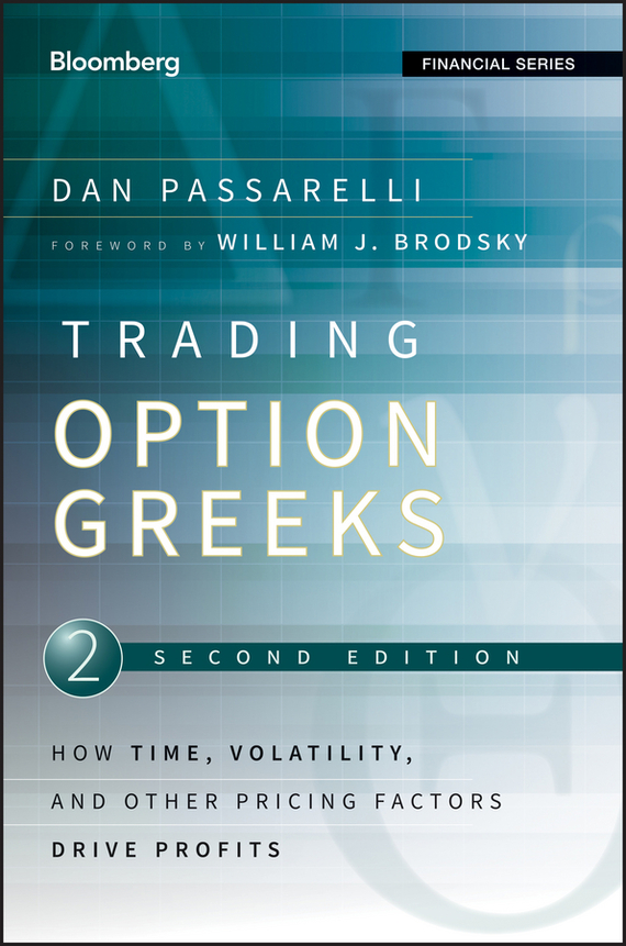 Dan  Passarelli Trading Options Greeks. How Time, Volatility, and Other Pricing Factors Drive Profits pierino ursone how to calculate options prices and their greeks exploring the black scholes model from delta to vega