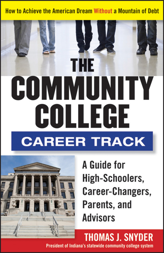 Thomas  Snyder The Community College Career Track. How to Achieve the American Dream without a Mountain of Debt guide craft магнитный конструктор better builders career people