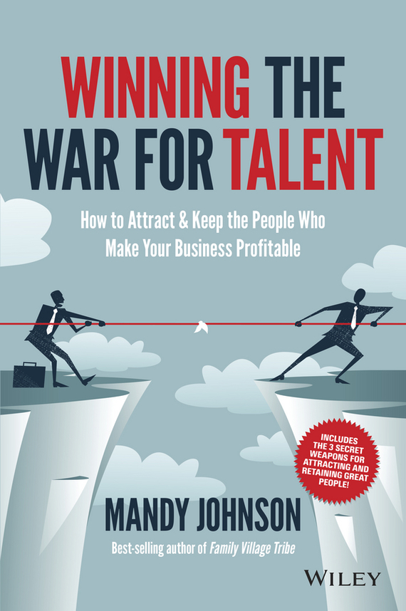 Mandy  Johnson Winning The War for Talent. How to Attract and Keep the People to Make the Biggest Difference to Your Bottom Line victorian america and the civil war