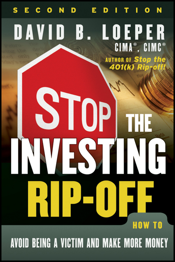David Loeper B. Stop the Investing Rip-off. How to Avoid Being a Victim and Make More Money reid hoffman angel investing the gust guide to making money and having fun investing in startups