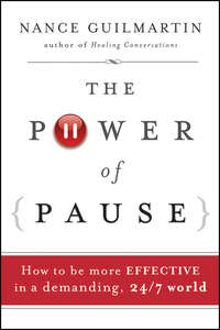Nance  Guilmartin - The Power of Pause. How to be More Effective in a Demanding, 24/7 World