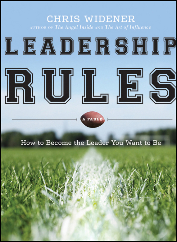 Chris  Widener Leadership Rules. How to Become the Leader You Want to Be chris van gorder the front line leader