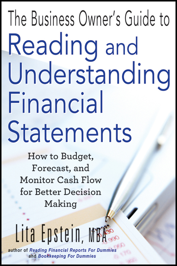 Lita Epstein The Business Owner's Guide to Reading and Understanding Financial Statements. How to Budget, Forecast, and Monitor Cash Flow for Better Decision Making new phototube to c mount camera adapter u tv1x 2