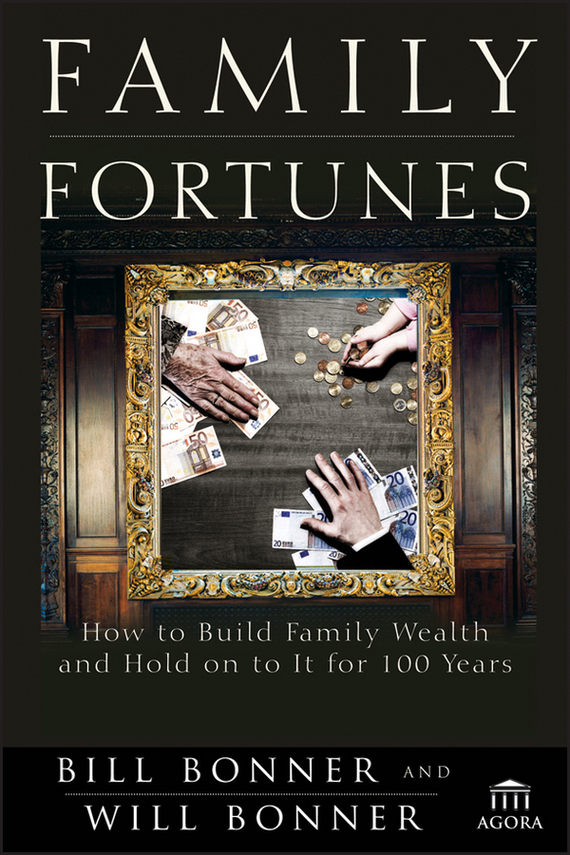 Will Bonner Family Fortunes. How to Build Family Wealth and Hold on to It for 100 Years phil simon message not received why business communication is broken and how to fix it