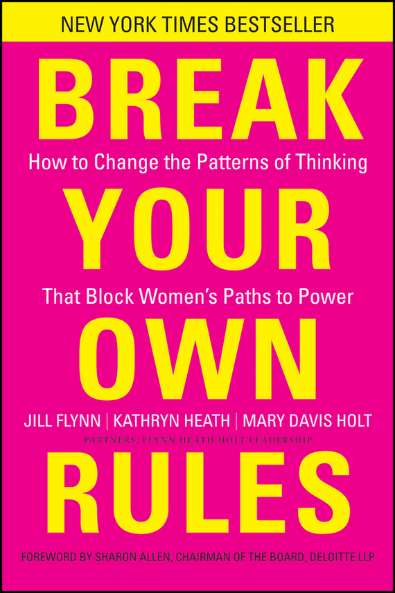 Jill  Flynn Break Your Own Rules. How to Change the Patterns of Thinking that Block Women's Paths to Power the little old lady who broke all the rules