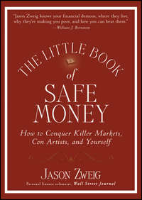 Jason  Zweig - The Little Book of Safe Money. How to Conquer Killer Markets, Con Artists, and Yourself