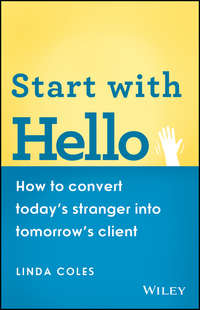 Linda  Coles - Start with Hello. How to Convert Today's Stranger into Tomorrow's Client