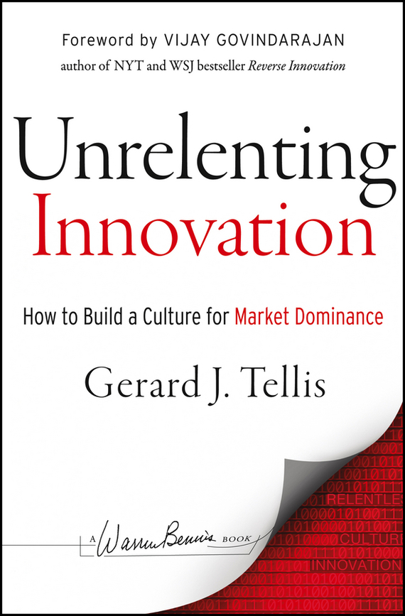 Gerard Tellis J. Unrelenting Innovation. How to Create a Culture for Market Dominance madhavan ramanujam monetizing innovation how smart companies design the product around the price