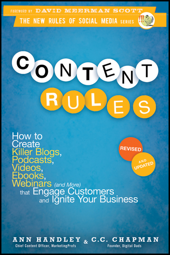 Ann Handley Content Rules. How to Create Killer Blogs, Podcasts, Videos, Ebooks, Webinars (and More) That Engage Customers and Ignite Your Business