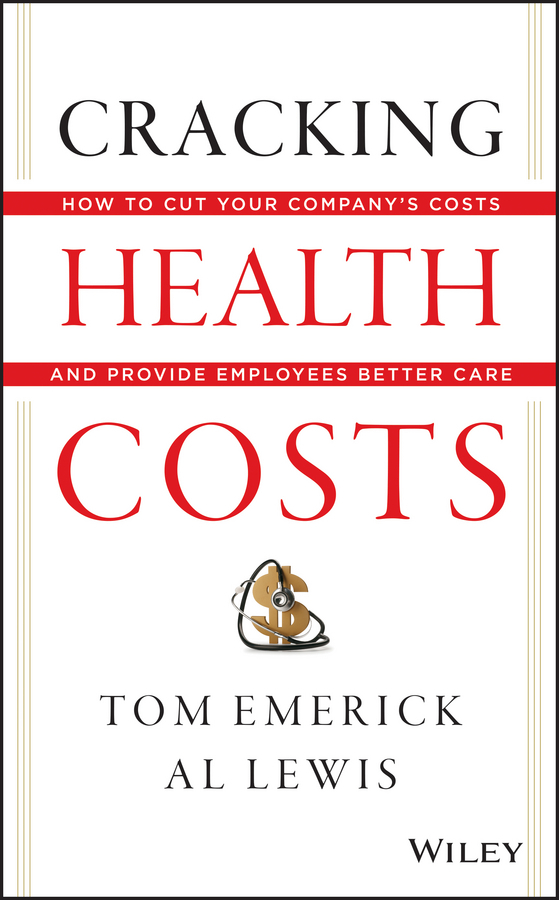 Al  Lewis Cracking Health Costs. How to Cut Your Company's Health Costs and Provide Employees Better Care al stubblefield the baptist health care journey to excellence creating a culture that wows