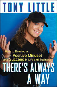 Tony  Little - There's Always a Way. How to Develop a Positive Mindset and Succeed in Business and Life