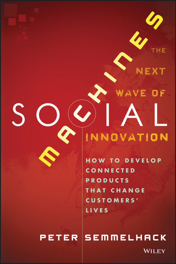 Peter Semmelhack Social Machines. How to Develop Connected Products That Change Customers' Lives ISBN: 9781118637265 how machines work