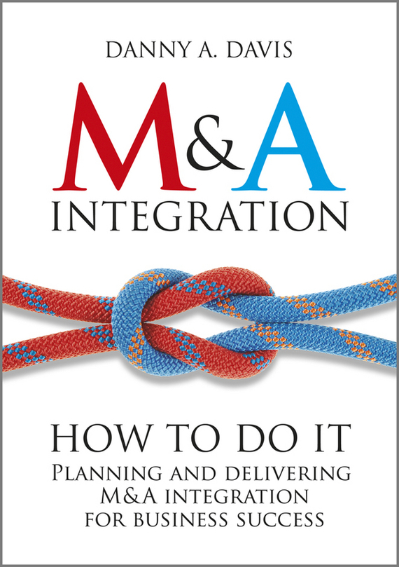 Danny Davis A. M&A Integration. How To Do It. Planning and delivering M&A integration for business success how to plan a wedding for a royal spy