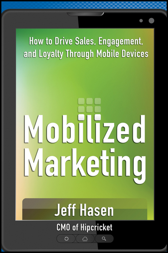 Jeff  Hasen Mobilized Marketing. How to Drive Sales, Engagement, and Loyalty Through Mobile Devices marketing strategies and performance of agricultural marketing firms